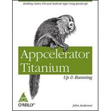Appcelerator Titanium: Up and Running